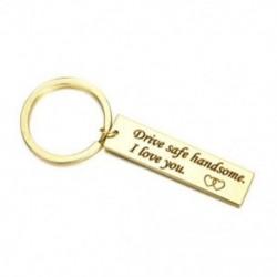 Arany (biztonságos biztonságos) Drive Safe I Need You itt nekem DIY rozsdamentes acél Unisex kulcstartó kulcstartó